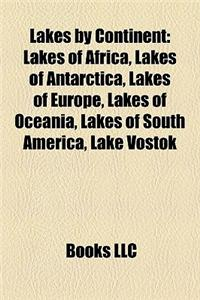 Lakes by Continent: Lakes of Africa, Lakes of Antarctica, Lakes of Europe, Lakes of Oceania, Lakes of South America, Lake Vostok