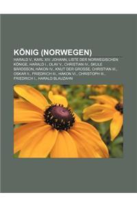 Konig (Norwegen): Harald V., Karl XIV. Johann, Liste Der Norwegischen Konige, Harald I., Olav V., Christian IV., Skule Bardsson, Hakon I