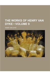 The Works of Henry Van Dyke (Volume 9)