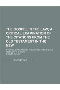 The Gospel in the Law; A Critical Examination of the Citations from the Old Testament in the New. a Critical Examination of the Citations from the Old