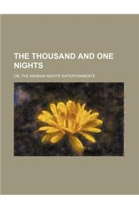 The Thousand and One Nights; Or, the Arabian Nights' Entertainments