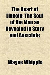 The Heart of Lincoln; The Soul of the Man as Revealed in Story and Anecdote