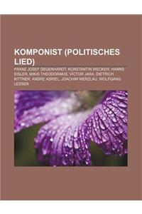 Komponist (Politisches Lied): Franz Josef Degenhardt, Konstantin Wecker, Hanns Eisler, Mikis Theodorakis, Victor Jara, Dietrich Kittner