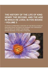The History of the Life of King Henry the Second, and the Age in Which He Lived, in Five Books (Volume 3); To Which Is Prefixed a History of the Revol