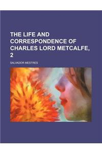The Life and Correspondence of Charles Lord Metcalfe, 2