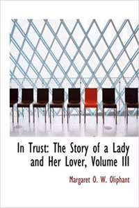 In Trust: The Story of a Lady and Her Lover, Volume III (Large Print Edition)