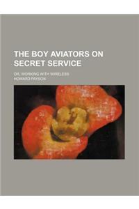 The Boy Aviators on Secret Service; Or, Working with Wireless