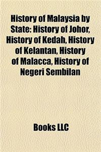 History of Malaysia by State: History of Johor, History of Kedah, History of Kelantan, History of Malacca, History of Negeri Sembilan