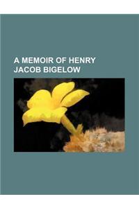 A Memoir of Henry Jacob Bigelow