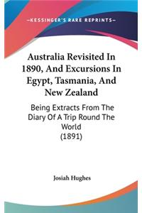 Australia Revisited in 1890, and Excursions in Egypt, Tasmania, and New Zealand: Being Extracts from the Diary of a Trip Round the World (1891)