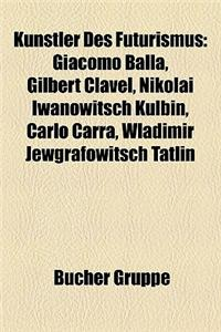 Knstler Des Futurismus: Giacomo Balla, Gilbert Clavel, Nikolai Iwanowitsch Kulbin, Carlo Carr, Wladimir Jewgrafowitsch Tatlin