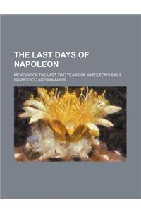 The Last Days of Napoleon; Memoirs of the Last Two Years of Napoleon's Exile
