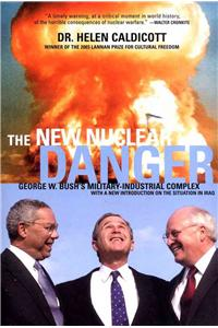 The New Nuclear Danger: George W. Bush's Military-Industrial Complex