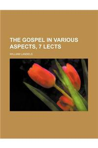 The Gospel in Various Aspects, 7 Lects