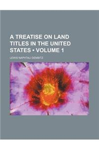 A Treatise on Land Titles in the United States (Volume 1)