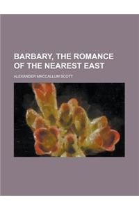 Barbary, the Romance of the Nearest East