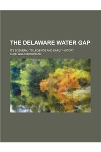 The Delaware Water Gap; Its Scenery, Its Legends and Early History