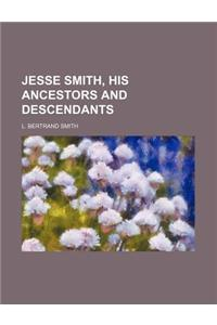 Jesse Smith, His Ancestors and Descendants