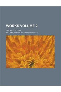 Works (Volume 2); Life and Letters