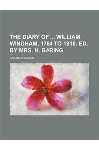 The Diary of William Windham, 1784 to 1810. Ed. by Mrs. H. Baring