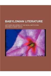 Babylonian Literature; Lectures Delivered at the Royal Institution