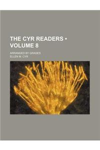 The Cyr Readers (Volume 8); Arranged by Grades
