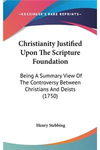 Christianity Justified Upon the Scripture Foundation: Being a Summary View of the Controversy Between Christians and Deists (1750)