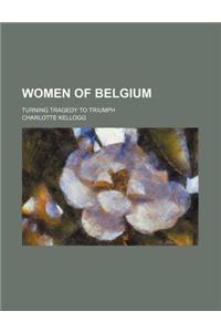 Women of Belgium (Volume 638); Turning Tragedy to Triumph