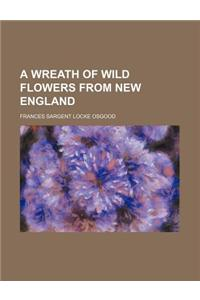A Wreath of Wild Flowers from New England