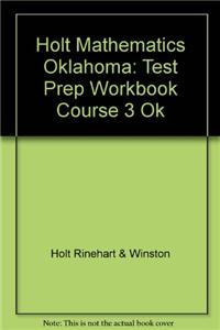 Holt Mathematics Oklahoma: Test Prep Workbook Course 3 Ok