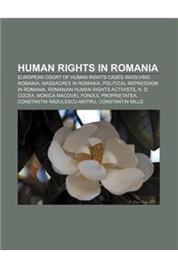 Human Rights in Romania: European Court of Human Rights Cases Involving Romania, Massacres in Romania, Political Repression in Romania