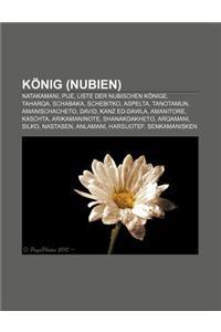 Konig (Nubien): Natakamani, Pije, Liste Der Nubischen Konige, Taharqa, Schabaka, Schebitko, Aspelta, Tanotamun, Amanischacheto, David