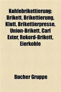 Kohlebrikettierung: Brikett, Brikettierung, Kl Tt, Brikettierpresse, Union-Brikett, Carl Exter, Rekord-Brikett, Eierkohle