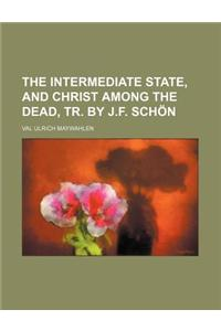 The Intermediate State, and Christ Among the Dead, Tr. by J.F. Schon