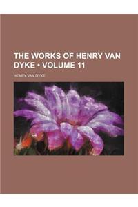 The Works of Henry Van Dyke (Volume 11)
