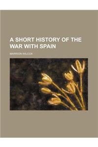 A Short History of the War with Spain
