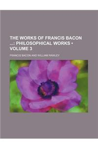 The Works of Francis Bacon (Volume 3); Philosophical Works