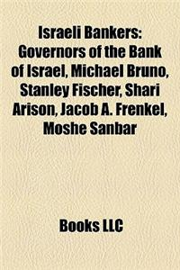Israeli Bankers: Governors of the Bank of Israel, Michael Bruno, Stanley Fischer, Shari Arison, Jacob A. Frenkel, Moshe Sanbar