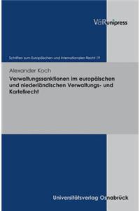 Verwaltungssanktionen Im Europaischen Und Niederlandischen Verwaltungs-Und Kartellrecht