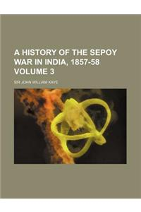 A History of the Sepoy War in India, 1857-58 Volume 3
