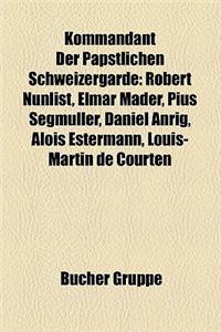 Kommandant Der Papstlichen Schweizergarde: Robert Nunlist, Elmar Mader, Pius Segmuller, Daniel Anrig, Alois Estermann, Louis-Martin de Courten