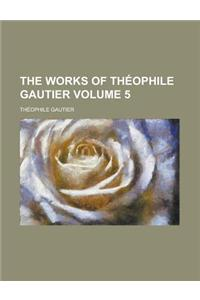 The Works of Theophile Gautier Volume 5