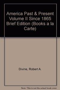 America Past & Present Volume II Since 1865 Brief Edition