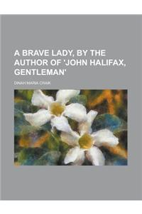 A Brave Lady, by the Author of 'John Halifax, Gentleman'