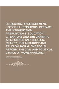 Dedication. Announcement. List of Illustrations. Preface. the Introduction. Preparations. Education. Literature and the Dramatic Art. Science and Reli