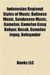 Indonesian Regional Styles of Music: Balinese Music, Sundanese Music, Gamelan, Gamelan Gong Kebyar, Kecak, Gamelan Jegog, Beleganjur