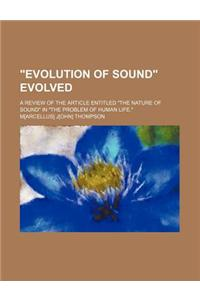 Evolution of Sound Evolved; A Review of the Article Entitled the Nature of Sound in the Problem of Human Life.
