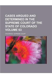Cases Argued and Determined in the Supreme Court of the State of Colorado Volume 63