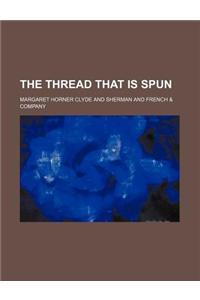 The Thread That Is Spun