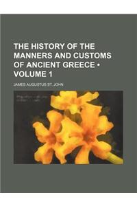 The History of the Manners and Customs of Ancient Greece (Volume 1)